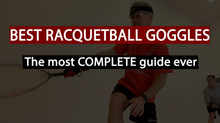 f55a405c85c Best Racquetball Goggles and Eyewear In 2019