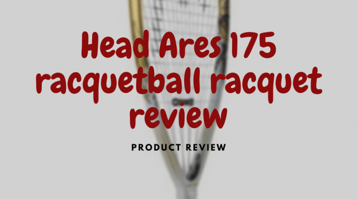 head ares 175 racquetball racquet review