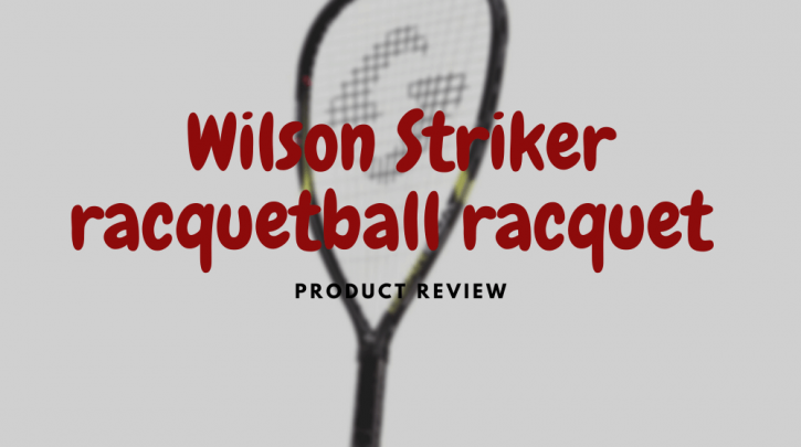 wilson striker racquetball racquet review